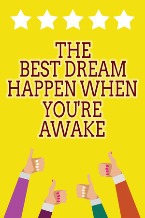 Conceptual hand writing showing The Best Dream Happen When You re are Awake. Business photo showcasing Dreams come true Have to believe Men women hands thumbs up five stars yellow background Imagens
