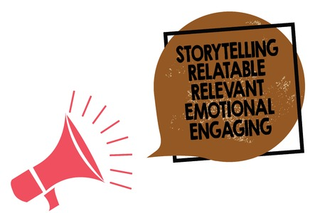 Handwriting text writing Storytelling Relatable Relevant Emotional Engaging. Concept meaning Share memories Tales Megaphone loudspeaker speaking loud screaming frame brown speech bubble
