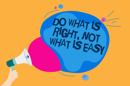 Word writing text Do What Is Right, Not What Is Easy. Business concept for Make correct actions Have integrity Man holding Megaphone loudspeaker screaming talk colorful speech bubble Stock Photo