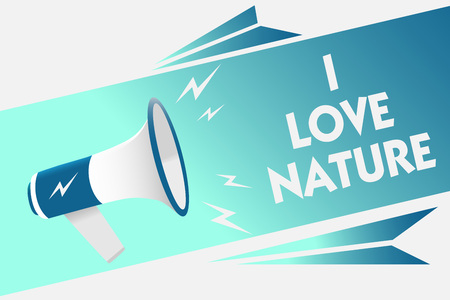 Handwriting text I Love Nature. Concept meaning Enjoy the natural environment Preservation Protect ecosystem Megaphone loudspeaker speech bubble important message speaking out loud Imagens