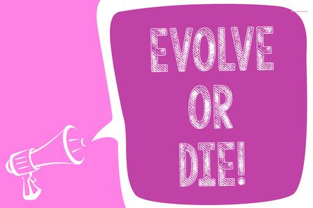 Text sign showing Evolve Or Die. Conceptual photo Necessity of change grow adapt to continue living Survival Megaphone loudspeaker speech bubble important message speaking out loud