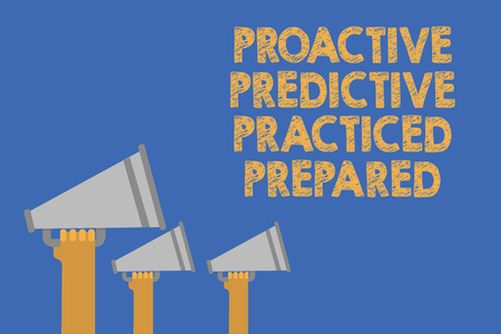 Writing note showing Proactive Predictive Practiced Prepared. Business photo showcasing Preparation Strategies Management Hands holding megaphones loudspeaker important message blue background