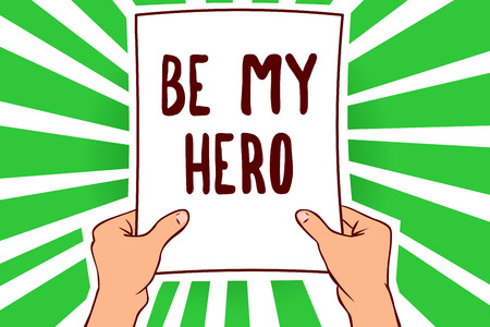 Handwriting text Be My Hero. Concept meaning Request by someone to get some efforts of heroic actions for him Man holding paper important message remarkable green rays enlighten ideas
