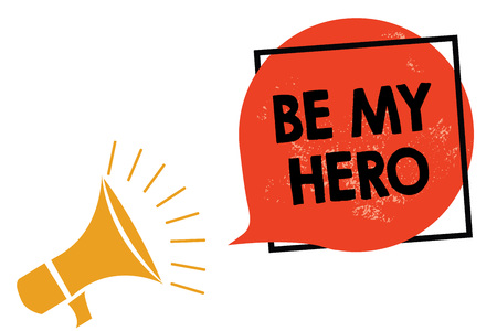 Writing note showing Be My Hero. Business photo showcasing Request by someone to get some efforts of heroic actions for him Megaphone loudspeaker speaking screaming frame orange speech bubble