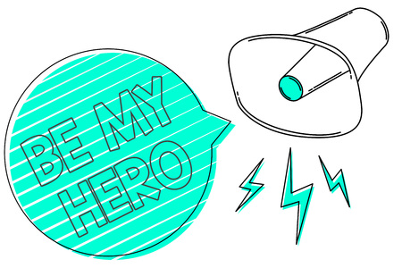 Handwriting text Be My Hero. Concept meaning Request by someone to get some efforts of heroic actions for him Megaphone loudspeaker green speech bubble stripes important loud message