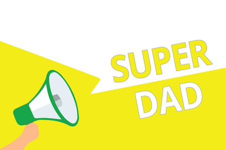 Conceptual hand writing showing Super Dad. Business photo showcasing Children idol and super hero an inspiration to look upon to Megaphone speech bubbles important message speaking out loud