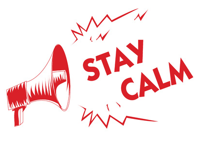Handwriting text Stay Calm. Concept meaning Maintain in a state of motion smoothly even under pressure Red megaphone loudspeaker important messages screaming speaking loud