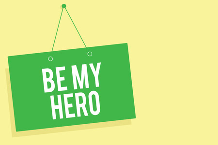 Word writing text Be My Hero. Business concept for Request by someone to get some efforts of heroic actions for him Green board wall message communication open close sign yellow background
