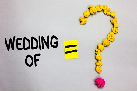 Conceptual hand writing showing Wedding Of. Business photo showcasing announcing that man and woman now as married couple forever Crumpled forming question mark equal sign white background