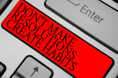 Text sign showing Don t not Make Resolutions Create Habits. Conceptual photo Routine for everyday to achieve goals Keyboard red key Intention create computer computing reflection document