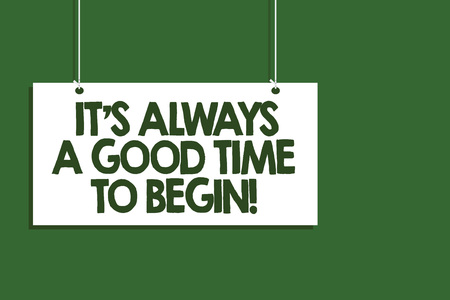 Writing note showing It s is Always A Good Time To Begin. Business photo showcasing Start again right now Positive attitude Hanging board message communication open close sign green background