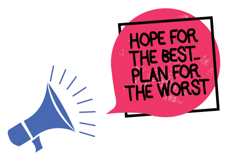 Writing note showing Hope For The Best... Plan For The Worst. Business photo showcasing Make plans good and bad possibilities Megaphone loudspeaker speaking loud screaming frame pink speech bubble Imagens
