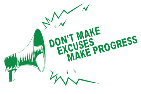 Handwriting text writing Don t not Make Excuses Make Progress. Concept meaning Keep moving stop blaming others Green megaphone loudspeaker important message screaming speaking loud