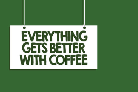Writing note showing Everything Gets Better With Coffee. Business photo showcasing Have a hot drink when having problems Hanging board message communication open close sign green background Stock fotó