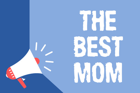 Writing note showing The Best Mom. Business photo showcasing Appreciation for your mother love feelings compliment Megaphone loudspeaker blue background important message speaking loud