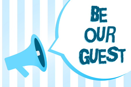 Handwriting text writing Be Our Guest. Concept meaning You are welcome to stay with us Invitation Hospitality Megaphone loudspeaker blue stripes important loud message speech bubble