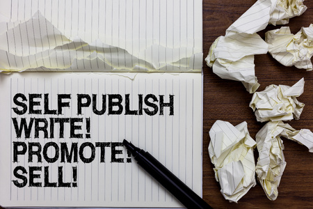 Handwriting text writing Self Publish Write Promote Sell. Concept meaning Auto promotion writing Marketing Publicity Marker over notebook crumpled papers ripped pages several tries mistakes