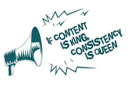 Text sign showing If Content Is King, Consistency Is Queen. Conceptual photo Marketing strategies Persuasion Gray megaphone loudspeaker important message screaming speaking loud