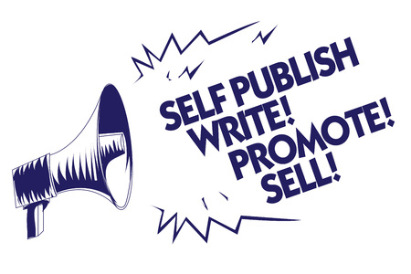 Writing note showing Self Publish Write Promote Sell. Business photo showcasing Auto promotion writing Marketing Publicity Blue megaphone loudspeaker important message screaming speaking loud Stock Photo
