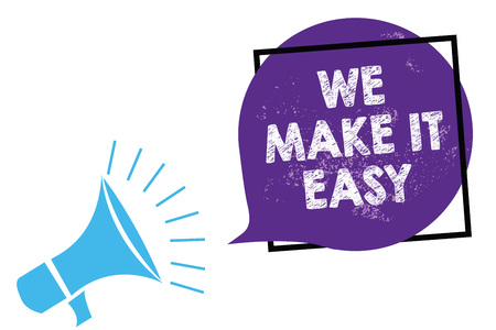 Conceptual hand writing showing We Make It Easy. Business photo text Offering solutions alternatives make an easier job ideas Megaphone loudspeaker speaking loud screaming purple speech bubble