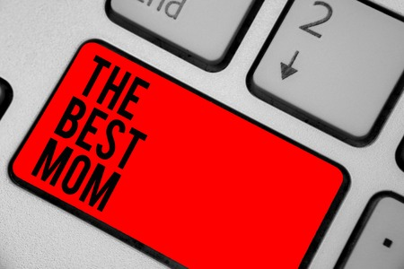 Conceptual hand writing showing The Best Mom. Business photo text Appreciation for your mother love feelings compliment Keyboard red key create computer computing reflection document