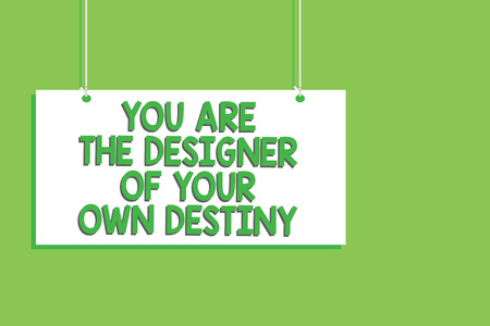 Handwriting text You Are The Designer Of Your Own Destiny. Concept meaning Embrace life Make changes Hanging board message communication open close sign green background
