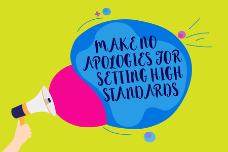 Text sign showing Make No Apologies For Setting High Standards. Conceptual photo Seeking quality productivity Man holding Megaphone loudspeaker screaming talk colorful speech bubble