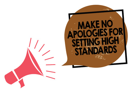 Handwriting text writing Make No Apologies For Setting High Standards. Concept meaning Seeking quality productivity Megaphone loudspeaker speaking loud screaming frame brown speech bubble