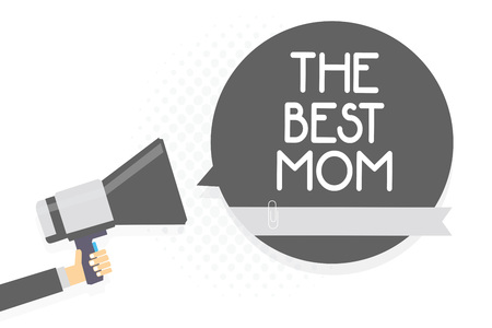 Word writing text The Best Mom. Business concept for Appreciation for your mother love feelings compliment Man holding megaphone loudspeaker gray speech bubble white background