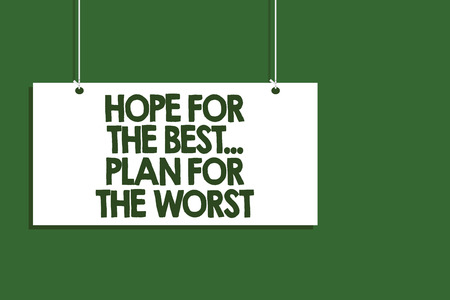 Writing note showing Hope For The Best... Plan For The Worst. Business photo showcasing Make plans good and bad possibilities Hanging board message communication open close sign green background