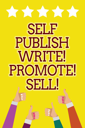 Conceptual hand writing showing Self Publish Write Promote Sell. Business photo showcasing Auto promotion writing Marketing Publicity Men women hands thumbs up five stars yellow background