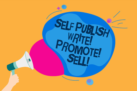 Word writing text Self Publish Write Promote Sell. Business concept for Auto promotion writing Marketing Publicity Man holding Megaphone loudspeaker screaming talk colorful speech bubble