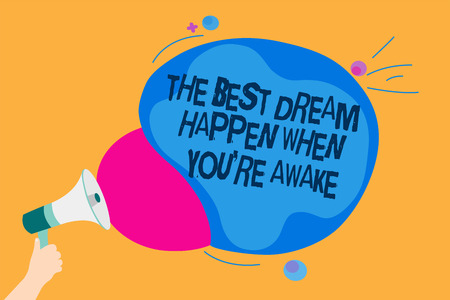 Word writing text The Best Dream Happen When You re are Awake. Business concept for Dreams come true Have to believe Man holding Megaphone loudspeaker screaming talk colorful speech bubble Imagens