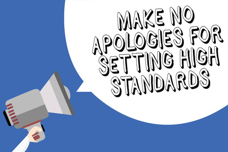 Handwriting text writing Make No Apologies For Setting High Standards. Concept meaning Seeking quality productivity Man holding megaphone loudspeaker speech bubble message blue background
