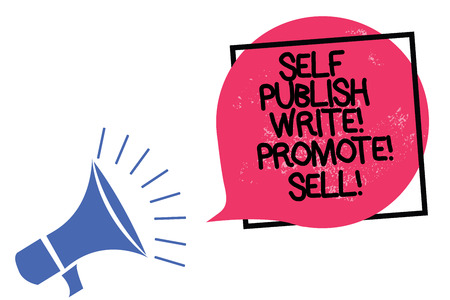 Writing note showing Self Publish Write Promote Sell. Business photo showcasing Auto promotion writing Marketing Publicity Megaphone loudspeaker speaking loud screaming frame pink speech bubble Stock Photo