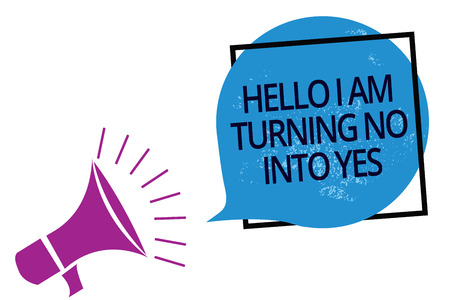 Text sign showing Hello I Am Turning No Into Yes. Conceptual photo Persuasive Changing negative into positive Megaphone loudspeaker speaking loud screaming frame blue speech bubble