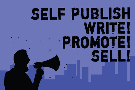 Text sign showing Self Publish Write Promote Sell. Conceptual photo Auto promotion writing Marketing Publicity Man holding megaphone speaking politician making promises blue background