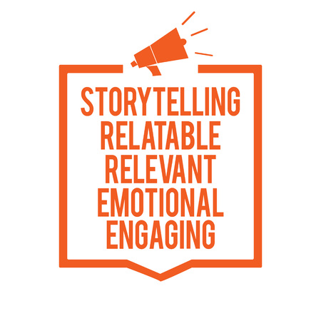 Writing note showing Storytelling Relatable Relevant Emotional Engaging. Business photo showcasing Share memories Tales Megaphone loudspeaker orange frame communicating important information