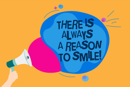 Word writing text There Is Always A Reason To Smile. Business concept for Positive thinking good attitude energy Man holding Megaphone loudspeaker screaming talk colorful speech bubble