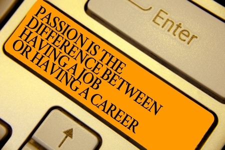 Word writing text Passion Is The Difference Between Having A Job Or Having A Career. Business concept for 0 Keyboard orange key Intention create computer computing reflection document