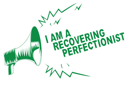 Handwriting text writing I Am A Recovering Perfectionist. Concept meaning Obsessive compulsive disorder recovery Green megaphone loudspeaker important message screaming speaking loud