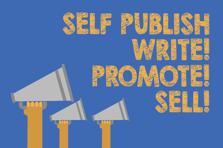 Writing note showing Self Publish Write Promote Sell. Business photo showcasing Auto promotion writing Marketing Publicity Hands holding megaphones loudspeaker important message blue background