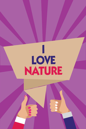Writing note showing I Love Nature. Business photo showcasing Enjoy the natural environment Preservation Protect ecosystem Man woman hands thumbs up approval speech bubble rays background