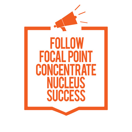 Writing note showing Follow Focal Point Concentrate Nucleus Success. Business photo showcasing Concentration look for target Megaphone loudspeaker orange frame communicating important information