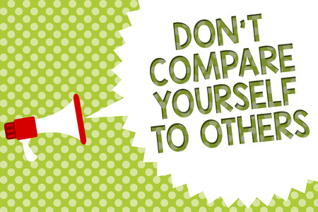 Word writing text Don t not Compare Yourself To Others. Business concept for Be your own version unique original Megaphone loudspeaker speech bubble message green background halftone