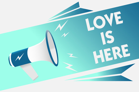 Handwriting text Love Is Here. Concept meaning Romantic feeling Lovely emotion Positive Expression Care Joy Megaphone loudspeaker speech bubble important message speaking out loud