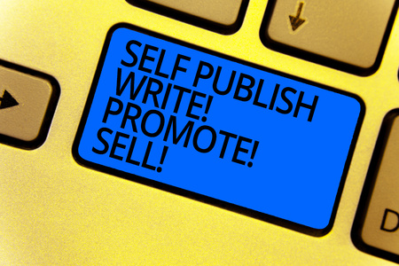Handwriting text writing Self Publish Write Promote Sell. Concept meaning Auto promotion writing Marketing Publicity Keyboard blue key Intention create computer computing reflection document