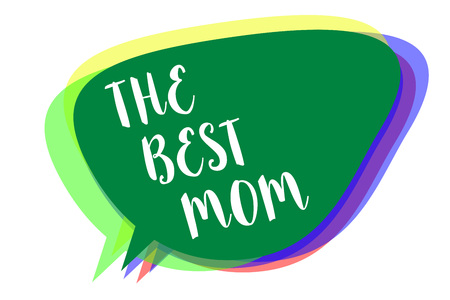 Writing note showing The Best Mom. Business photo showcasing Appreciation for your mother love feelings compliment Speech bubble idea message reminder shadows important intention saying Stock Photo