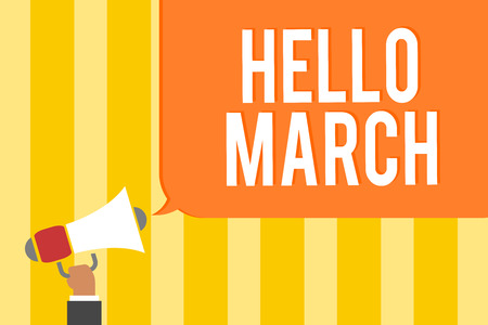 Text sign showing Hello March. Conceptual photo musical composition usually in duple or quadruple with beat Man holding megaphone loudspeaker speech bubble message speaking loud