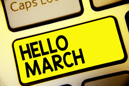 Text sign showing Hello March. Conceptual photo musical composition usually in duple or quadruple with beat Keyboard yellow key Intention create computer computing reflection document